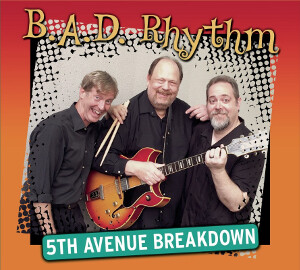 Bad Rhythm 5th Avenue Breakdown - B.A.D. Rhythm Trio Make Magic in the Studio