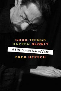 Good Things Happen Slowly: A Life In and Out of Jazz by Fred Hersch