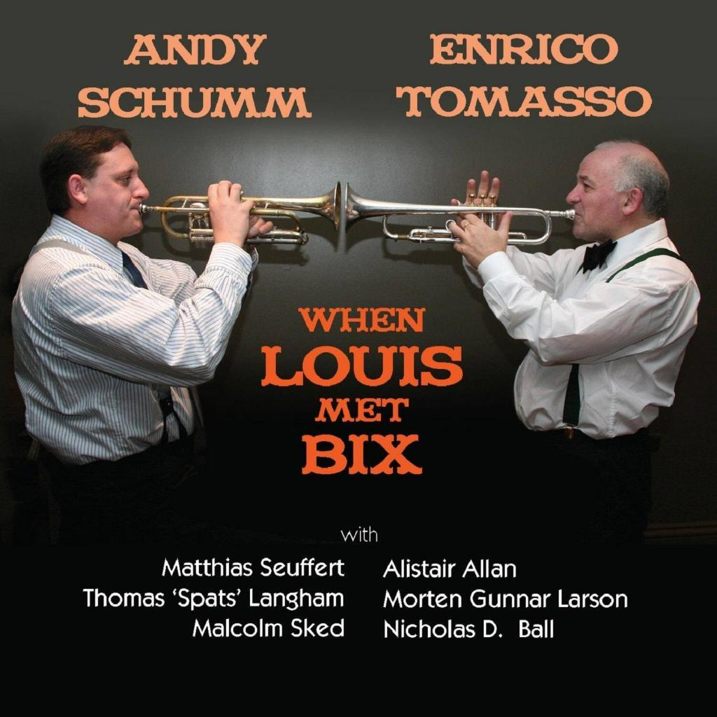 """""""What a Band!"""" Andy Schumm and Enrico Tomasso: When Louis Met Bix"""