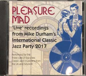 Pleasure Mad: 'Live' Recordings from Mike Durham's International Classic Jazz Party Album Cover