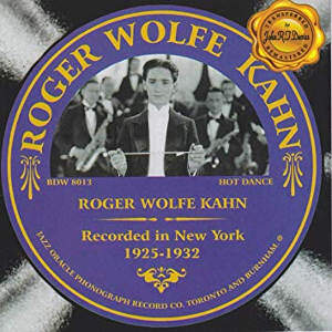Roger Wolfe Kahn 1925-1932 Jazz Oracle