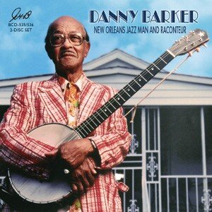 Danny Barker New Orleans Jazz Man and Raconteur Album Cover