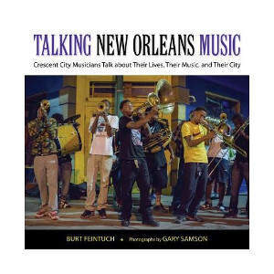 Talking New Orleans Music: Crescent City Musicians Talk about Their Lives, Their Music and Their City