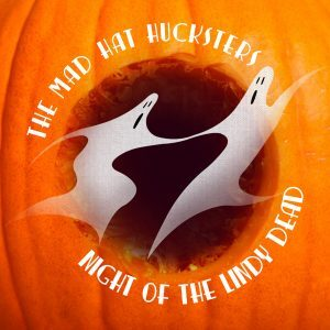 Mad Hat Hucksters Night of the Lindy Dead